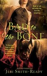 Bad to the Bone by Jeri Smith-Ready