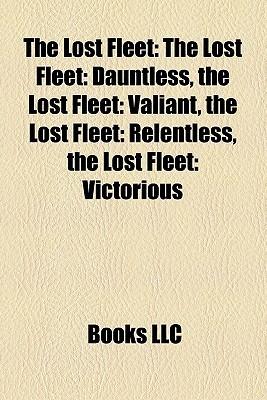 The Lost Fleet: The Lost Fleet: Dauntless, the Lost Fleet: Valiant, the Lost Fleet: Relentless, the Lost Fleet: Victorious