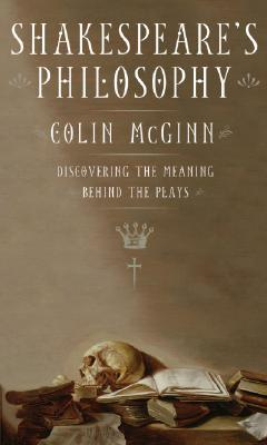 Shakespeare's Philosophy by Colin McGinn