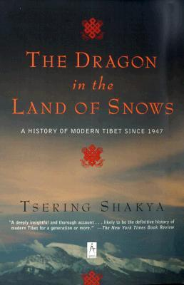 The dragon in the land of snows: a history of modern tibet since 1947 par Tsering Shakya