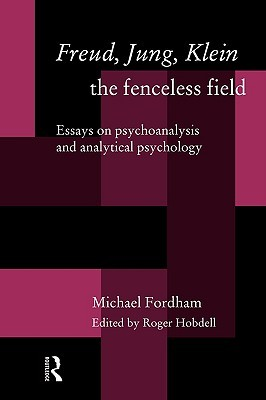 freud jung klein the fenceless field essays on psychoanalysis  3137927