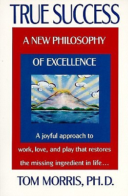 true-success-a-new-philosophy-of-excellence