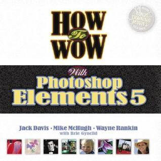 How to Wow with Photoshop Elements 5 [With CDROM]
