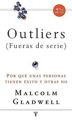 Outliers (Fueras de serie): Por qué unas personas tienen éxito y otras no