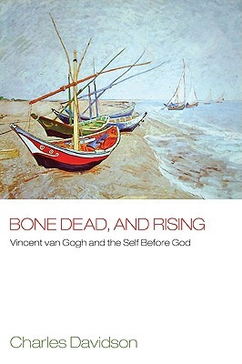 bone-dead-and-rising-vincent-van-gogh-and-the-self-before-god
