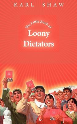 The Little Book of Loony Dictators