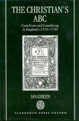 the-christian-s-abc-catechisms-and-catechizing-in-england-c-1530-1740