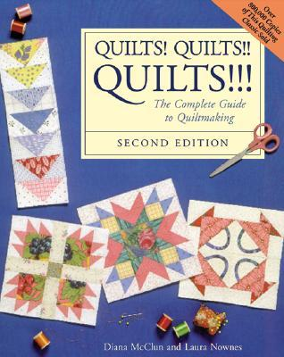 Quilts! Quilts!! Quilts!!!: The Complete Guide to Quiltmaking the Complete Guide to Quiltmaking