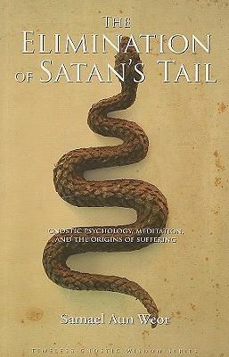 Descargue el libro electrónico gratuito Elimination of Satan's Tail: Gnostic Psychology, Meditation, and the Origins of Suffering