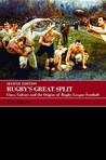 Rugby's Great Split: Class, Culture and the Origins of Rugby League Football