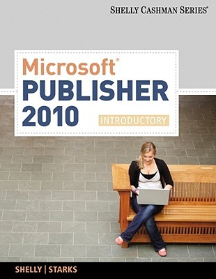 Microsoft Publisher 2010: Introductory (Shelly Cashman Series)