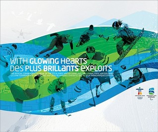 With Glowing Hearts: The Official Commemorative Book Of The XXI Olympic Winter Games And The X Paralympic Winter Games/Des Plus Brillants Exploits: Le ... Dhiver Et Des Xes Jeux Paralympiques Dhiver