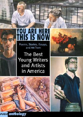 You Are Here This Is Now: The Best Young Writers and Artists in America