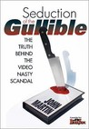 Seduction Of The Gullible: The Truth Behind The Video Nasty Scandal