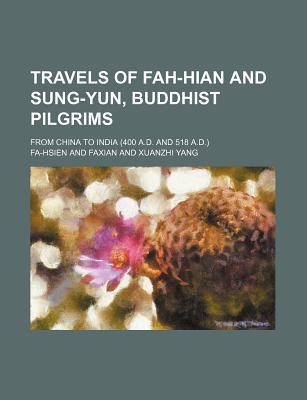 Travels of Fah-Hian and Sung-Yun, Buddhist Pilgrims; From China to India (400 A.D. and 518 A.D.)