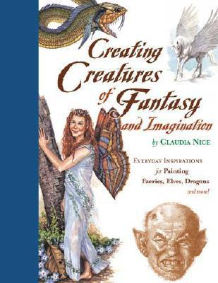 Creating Creatures of Fantasy and Imagination: Everyday Inspirations for Painting Faeries, Elves, Dragons and More!