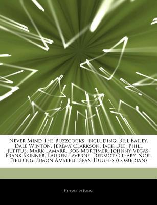 Articles on Never Mind the Buzzcocks, Including: Bill Bailey, Dale Winton, Jeremy Clarkson, Jack Dee, Phill Jupitus, Mark Lamarr, Bob Mortimer, Johnny Vegas, Frank Skinner, Lauren Laverne, Dermot O'Leary, Noel Fielding, Simon Amstell