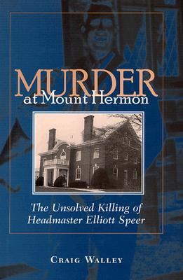 Murder at Mount Hermon: The Unsolved Killing of Headmaster Elliott Speer