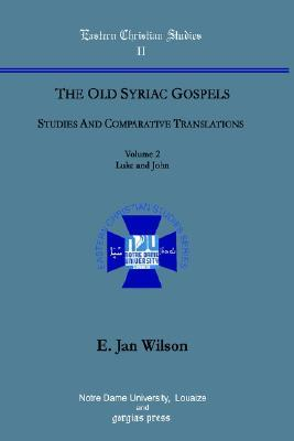 The Old Syriac Gospels: Studies and Comparative Translations (Vol. 2, Luke and John)