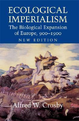 Ecological Imperialism: The Biological Expansion of Europe, 900-1900 (Studies in Environment and History)