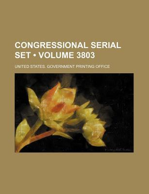 Congressional Serial Set (Volume 3803)