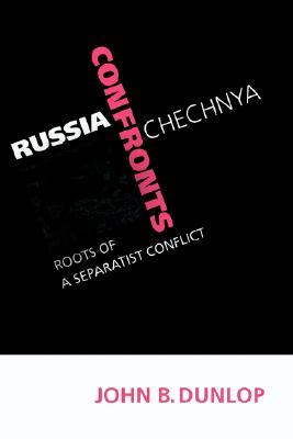 Russia Confronts Chechnya: Roots of a Separatist Conflict