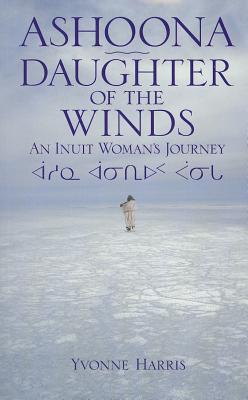 Ashoona Daughter of the Winds: An Inuit Woman's Journey