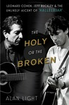 """The Holy or the Broken: Leonard Cohen, Jeff Buckley, and the Unlikely Ascent of """"Hallelujah"""""""