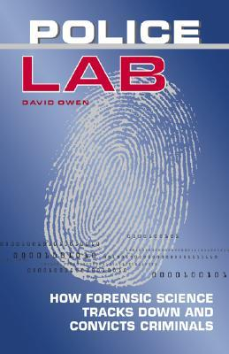 Police Lab: How Forensic Science Tracks Down and Convicts Criminals