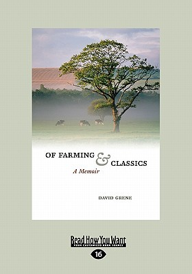 Of farming and classics: a memoir (large print 16pt) by David Grene