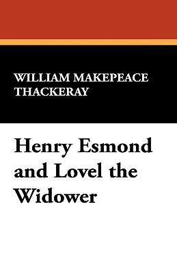 Henry Esmond and Lovel the Widower