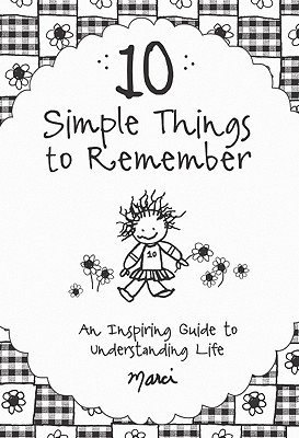 10 Simple Things to Remember: An Inspiring Guide to Understanding Life