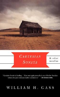Cartesian Sonata and Other Novellas by William H. Gass