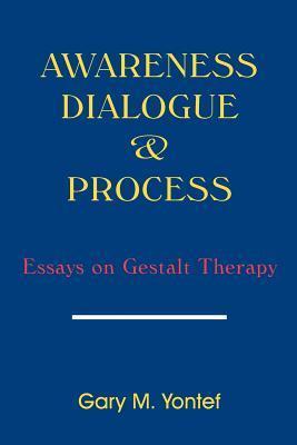 Awareness, Dialogue & Process: Essays on Gestalt Therapy