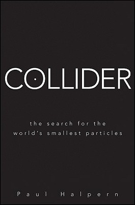 Collider: The Search for the Worlds Smallest Particles