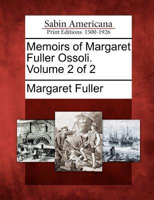 Memoirs of Margaret Fuller Ossoli. Volume 2 of 2