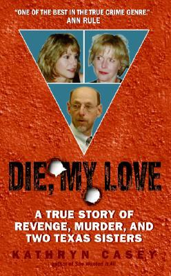 Die, My Love by Kathryn Casey