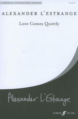 Love Comes Quietly: Satb, Choral Octavo