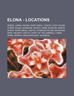 Elona - Locations: Deeds, Larna, Palmia, Port Kapul, Yowyn, Cozy House, Cyber House, Dungeon, Estate, Farm, Museum, Ranch, Shack, Shop, Small Castle, Storage House, Mountain Pass, Ancient Castle, Crypt of the Damned, Cyber Dome, Derphy, Dragon's Nest, Dun