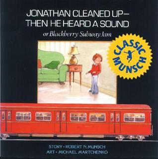 Jonathan Cleaned Up — Then He Heard a Sound by Robert Munsch