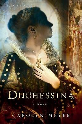 Duchessina by Carolyn Meyer