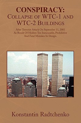 Conspiracy: Collapse of WTC-1 and WTC-2 Buildings: After Terrorist Attack On September 11, 2001 As Result Of Hidden Ten Inexcusable, Prohibitive And Fatal Mistakes In Design.