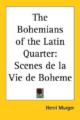 Ebook The Bohemians of the Latin Quarter: Scenes de la Vie de Boheme by Henri Murger TXT!