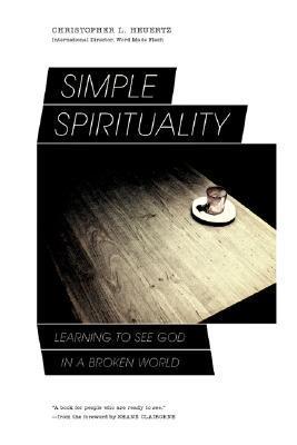 Simple Spirituality by Christopher L. Heuertz