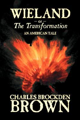 Wieland, or, The Transformation by Charles Brockden Brown