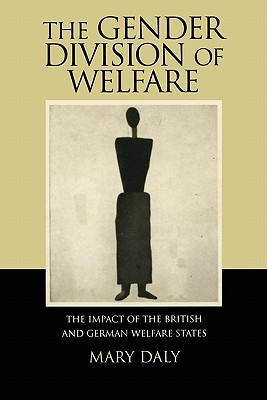 The Gender Division of Welfare: The Impact of the British & German Welfare States
