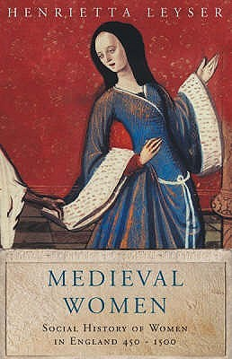 Medieval Women: A Social History of Women in England 450-1500
