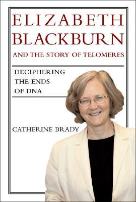 Elizabeth Blackburn and the Story of Telomeres: Deciphering the Ends of DNA