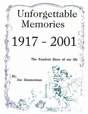Unforgettable Memories 1917 - 2001: The Random Story of My Life in Bits and Pieces
