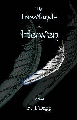 The Lowlands of Heaven by F.J. Dagg